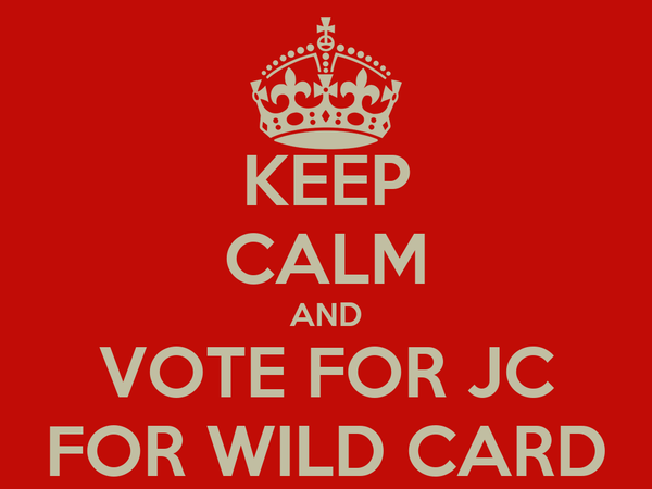 KEEP CALM AND VOTE FOR JC FOR WILD CARD