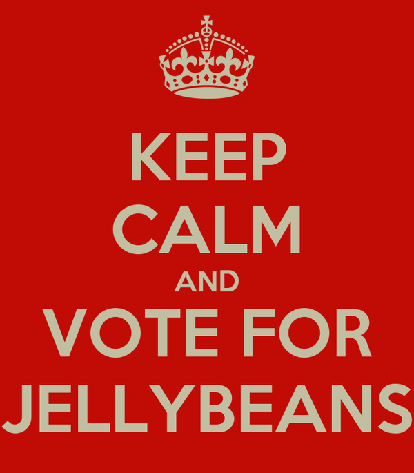 KEEP CALM AND VOTE FOR JELLYBEANS