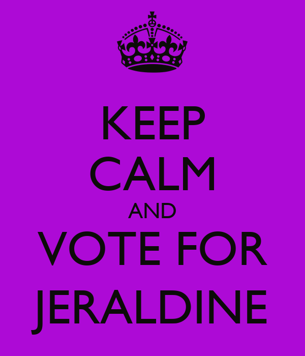 KEEP CALM AND VOTE FOR JERALDINE