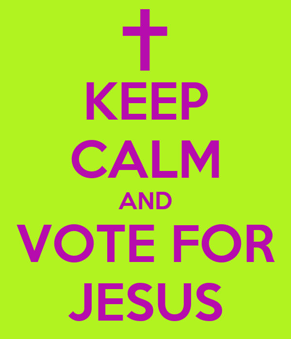 KEEP CALM AND VOTE FOR JESUS