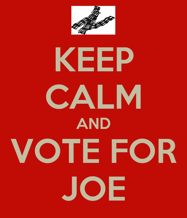 KEEP CALM AND VOTE FOR JOE