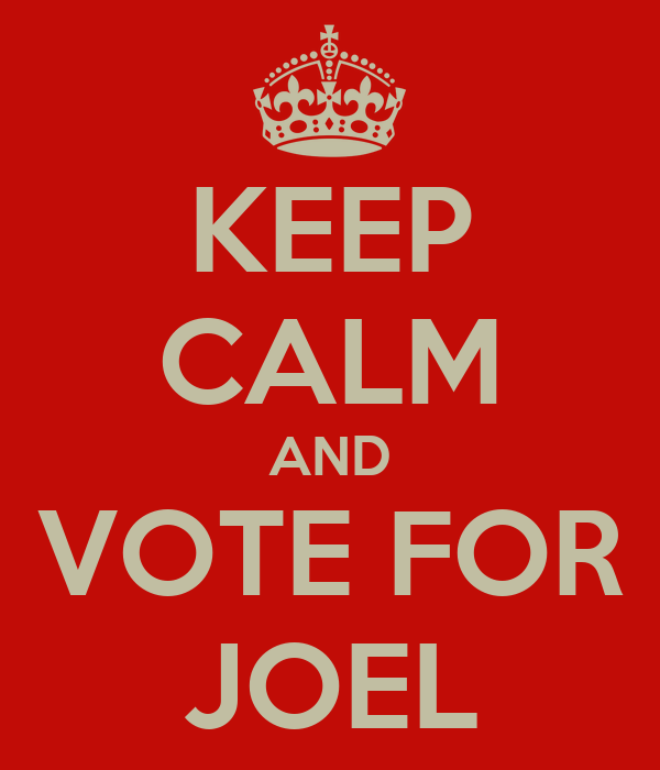 KEEP CALM AND VOTE FOR JOEL
