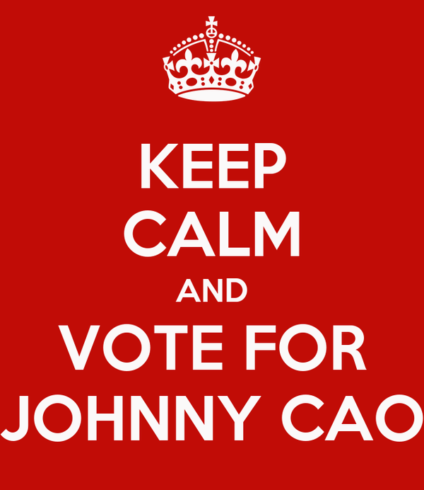 KEEP CALM AND VOTE FOR JOHNNY CAO