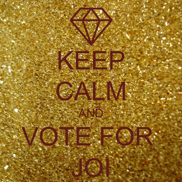 KEEP CALM AND VOTE FOR  JOI