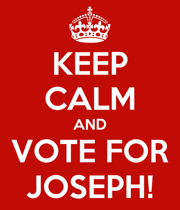 KEEP CALM AND VOTE FOR JOSEPH!