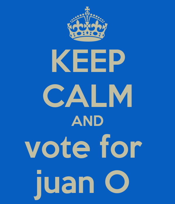 KEEP CALM AND vote for  juan O
