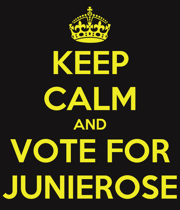 KEEP CALM AND VOTE FOR JUNIEROSE