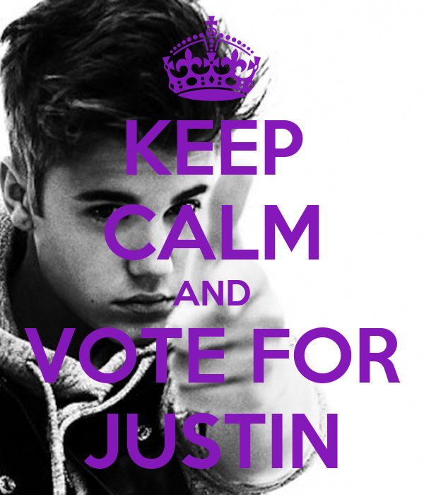 KEEP CALM AND VOTE FOR JUSTIN