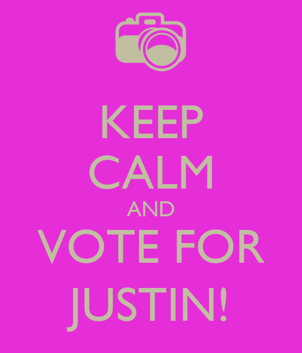 KEEP CALM AND VOTE FOR JUSTIN!