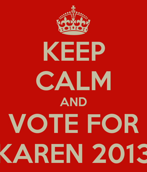 KEEP CALM AND VOTE FOR KAREN 2013