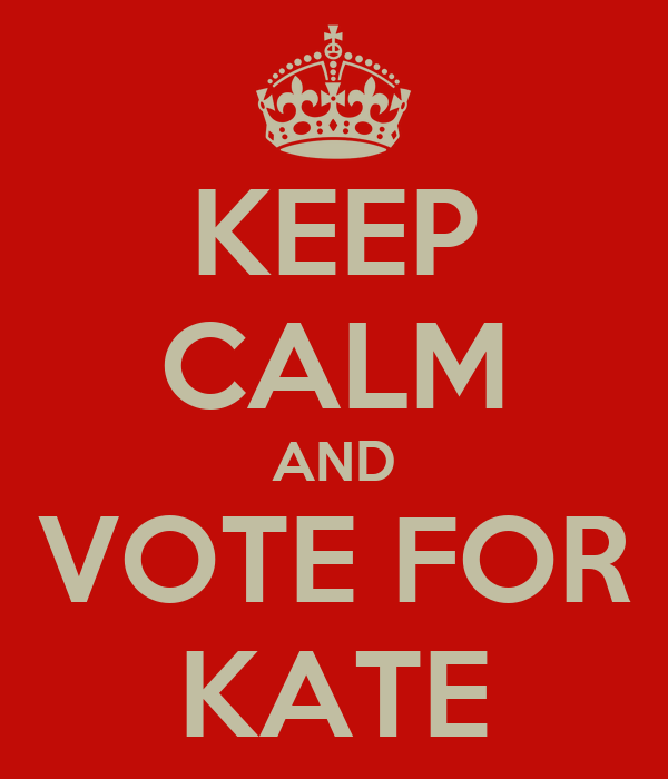 KEEP CALM AND VOTE FOR KATE