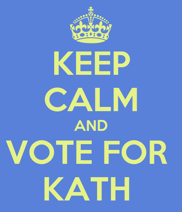 KEEP CALM AND VOTE FOR  KATH