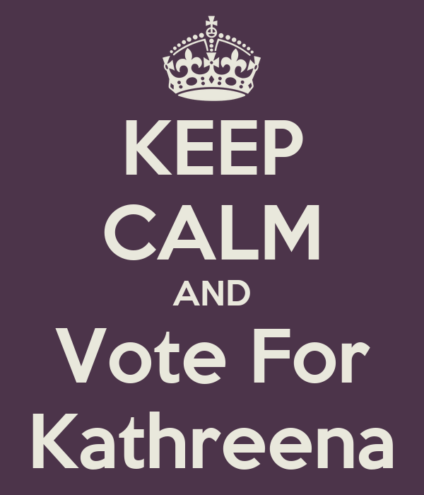 KEEP CALM AND Vote For Kathreena
