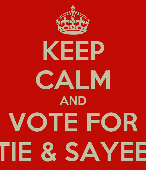 KEEP CALM AND VOTE FOR KATIE & SAYEEDA