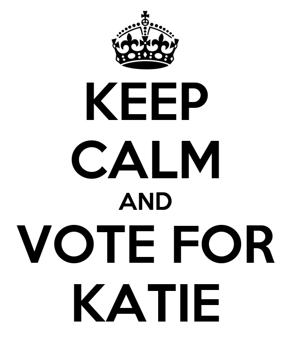 KEEP CALM AND VOTE FOR KATIE