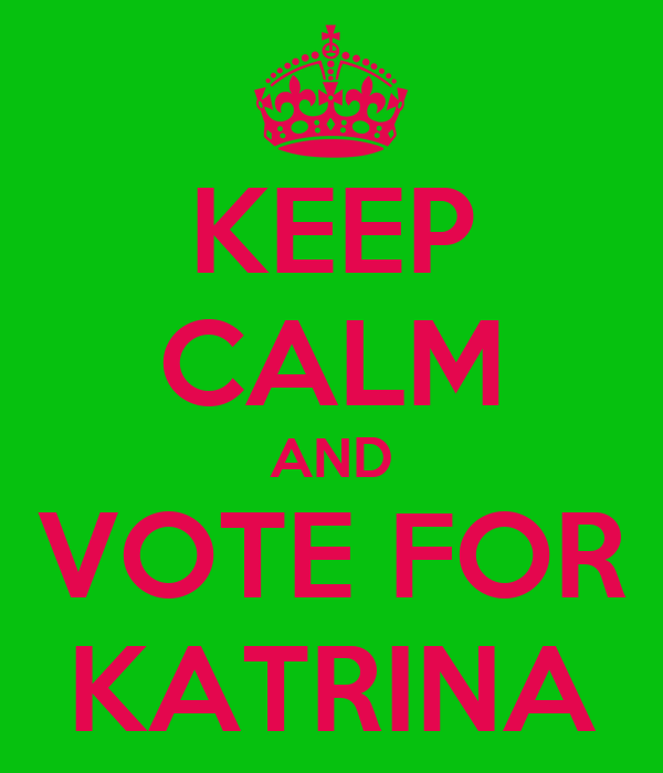 KEEP CALM AND VOTE FOR KATRINA