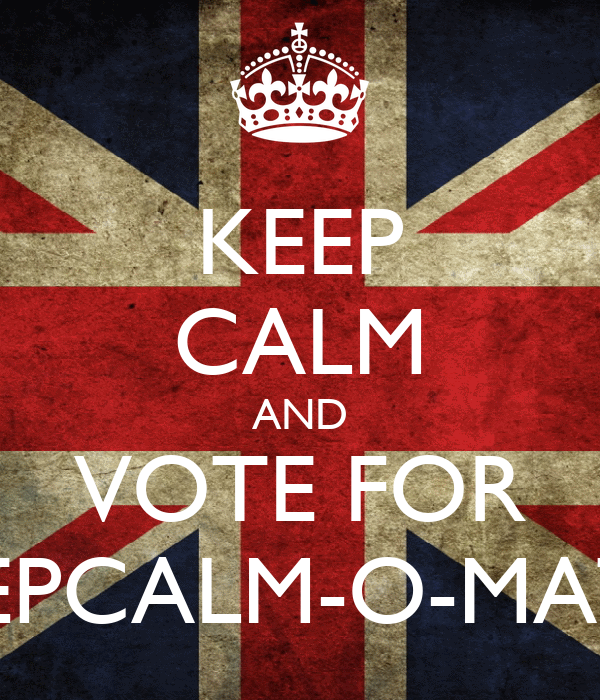 KEEP CALM AND VOTE FOR KEEPCALM-O-MATIC