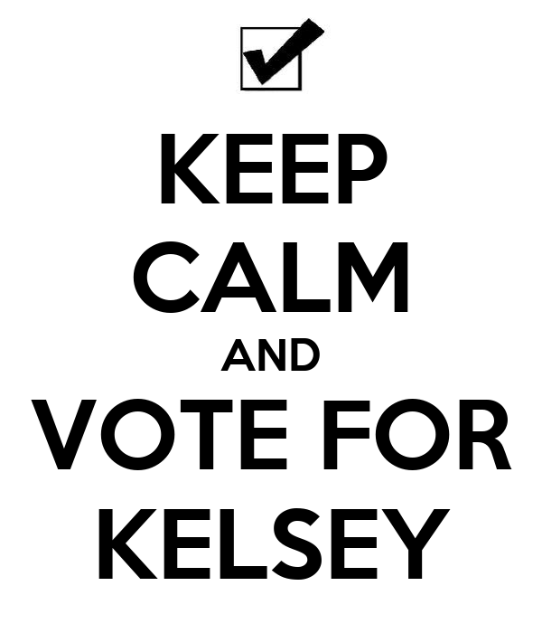 KEEP CALM AND VOTE FOR KELSEY