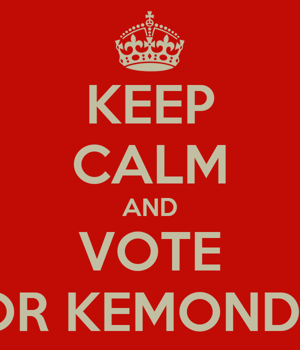 KEEP CALM AND VOTE FOR KEMOND T.