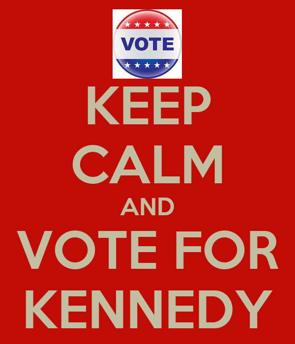 KEEP CALM AND VOTE FOR KENNEDY