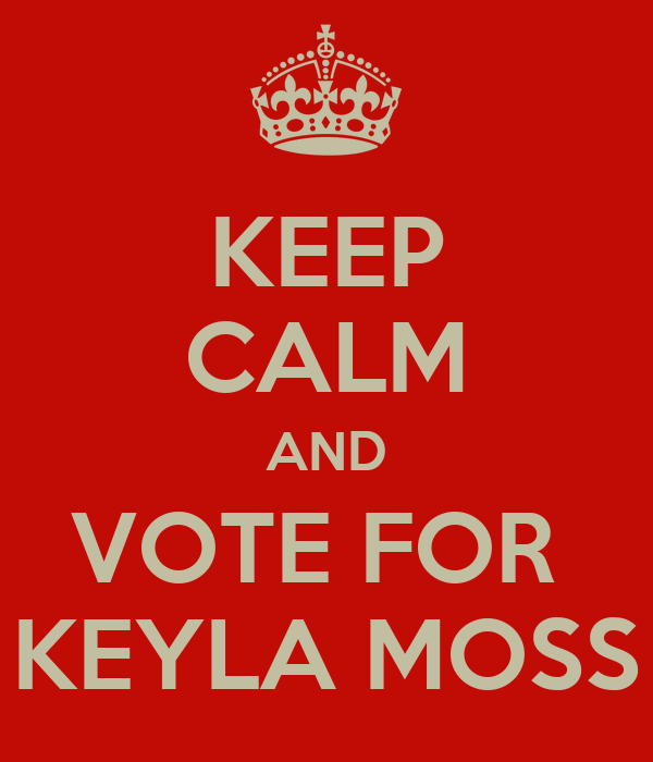 KEEP CALM AND VOTE FOR  KEYLA MOSS