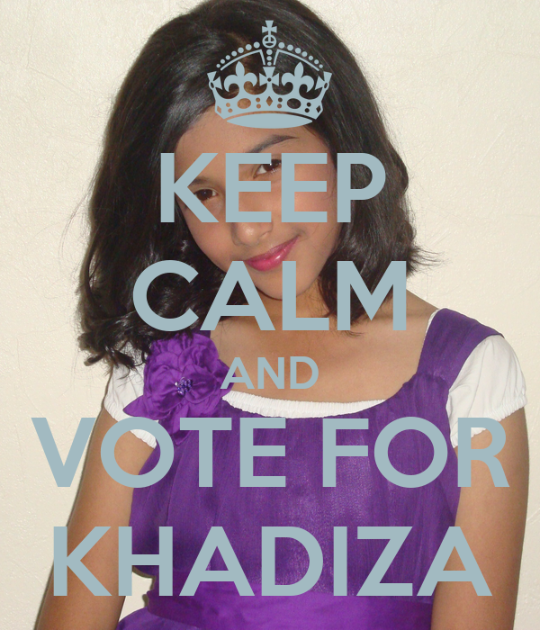 KEEP CALM AND VOTE FOR KHADIZA