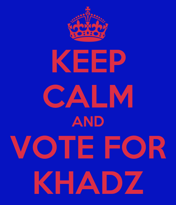 KEEP CALM AND VOTE FOR KHADZ