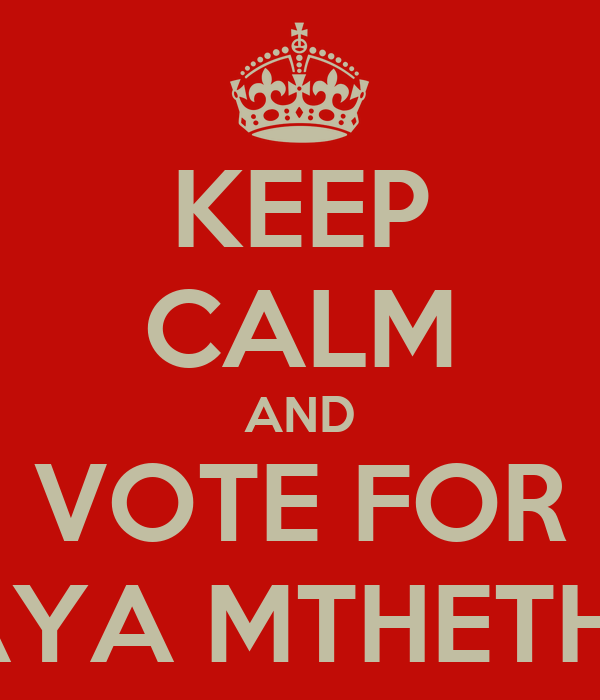 KEEP CALM AND VOTE FOR KHAYA MTHETHWA