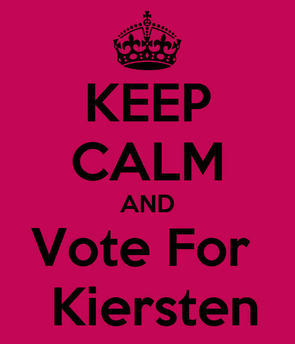 KEEP CALM AND Vote For   Kiersten