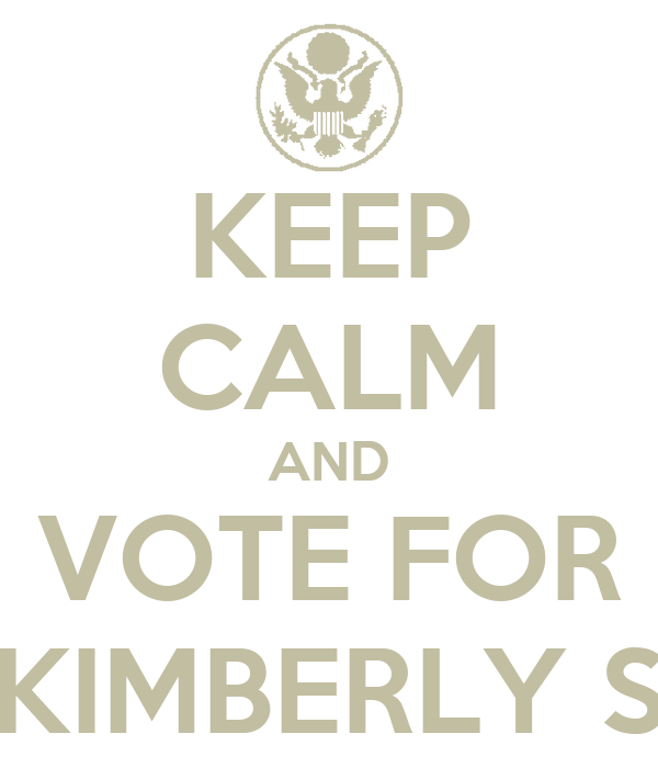 KEEP CALM AND VOTE FOR KIMBERLY S