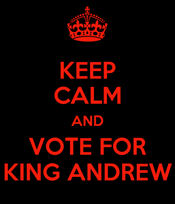 KEEP CALM AND VOTE FOR KING ANDREW