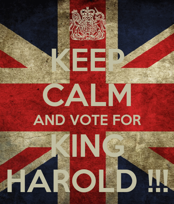 KEEP CALM AND VOTE FOR KING HAROLD !!!
