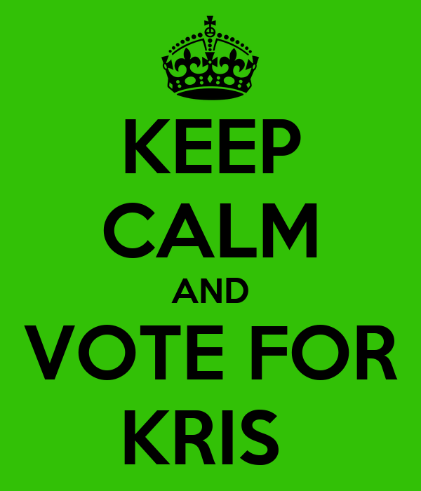 KEEP CALM AND VOTE FOR KRIS