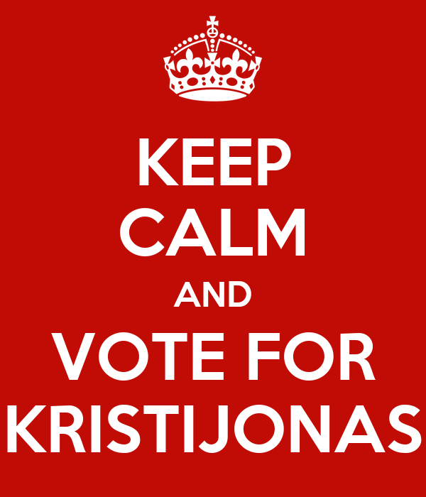 KEEP CALM AND VOTE FOR KRISTIJONAS