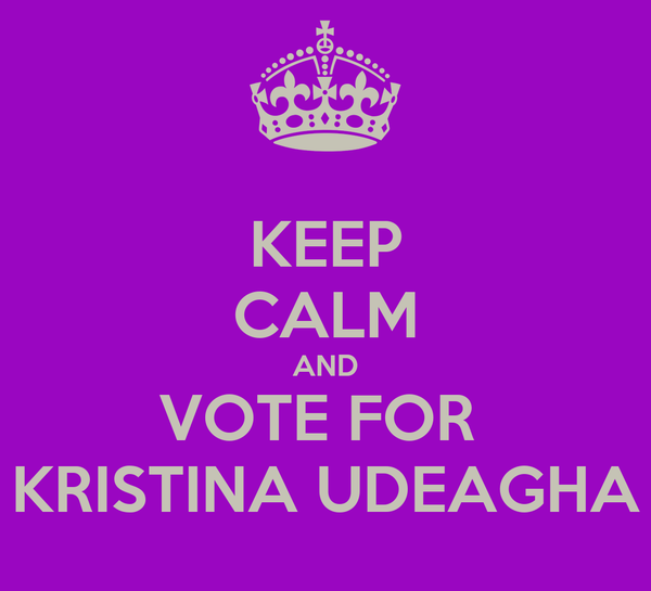 KEEP CALM AND VOTE FOR  KRISTINA UDEAGHA