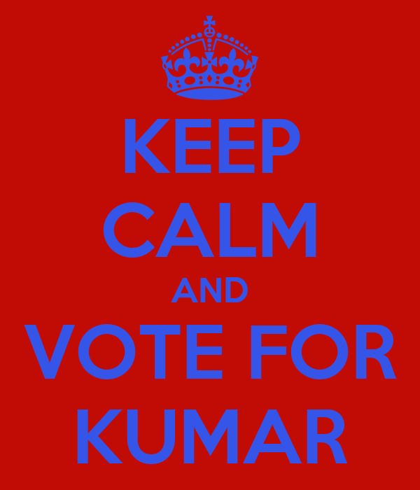 KEEP CALM AND VOTE FOR KUMAR