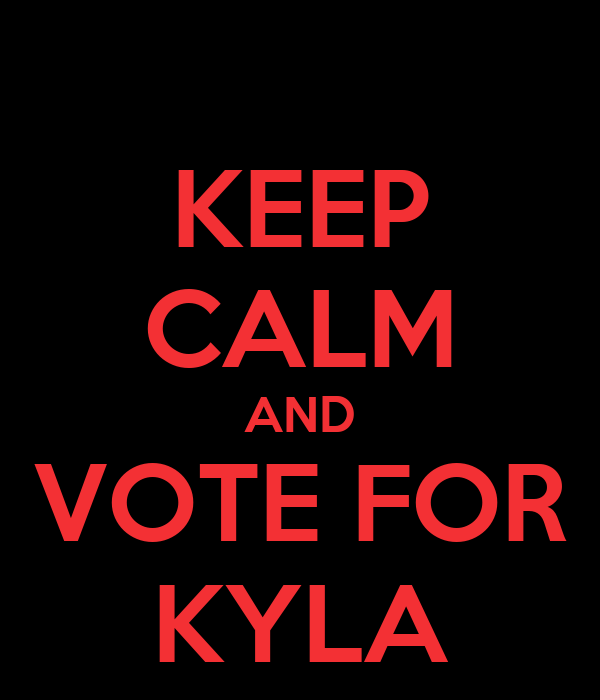 KEEP CALM AND VOTE FOR KYLA