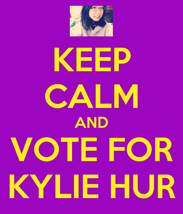 KEEP CALM AND VOTE FOR KYLIE HUR