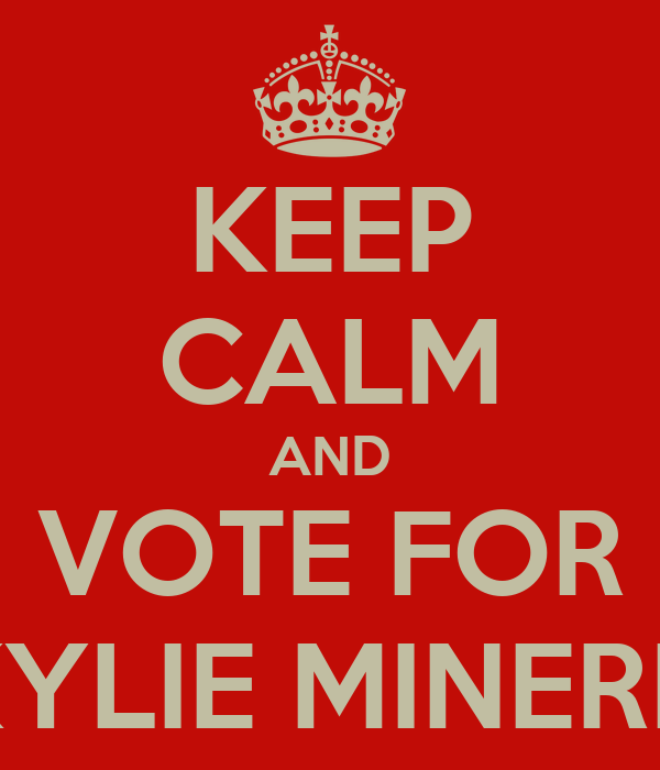 KEEP CALM AND VOTE FOR KYLIE MINERD
