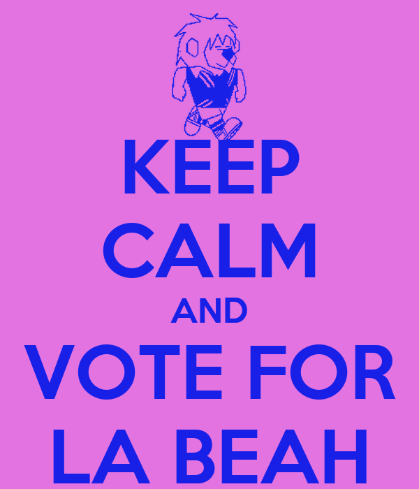 KEEP CALM AND VOTE FOR LA BEAH