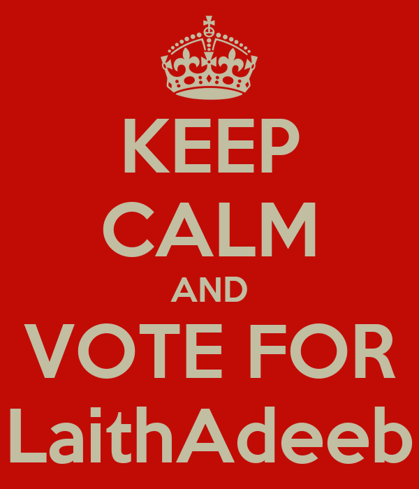KEEP CALM AND VOTE FOR LaithAdeeb