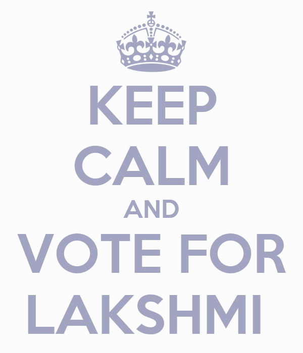 KEEP CALM AND VOTE FOR LAKSHMI