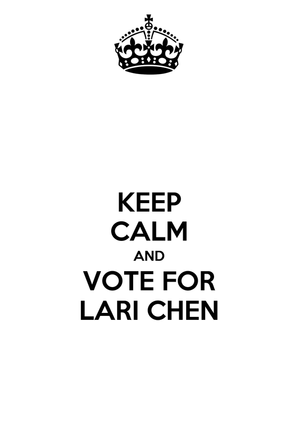 KEEP CALM AND VOTE FOR LARI CHEN