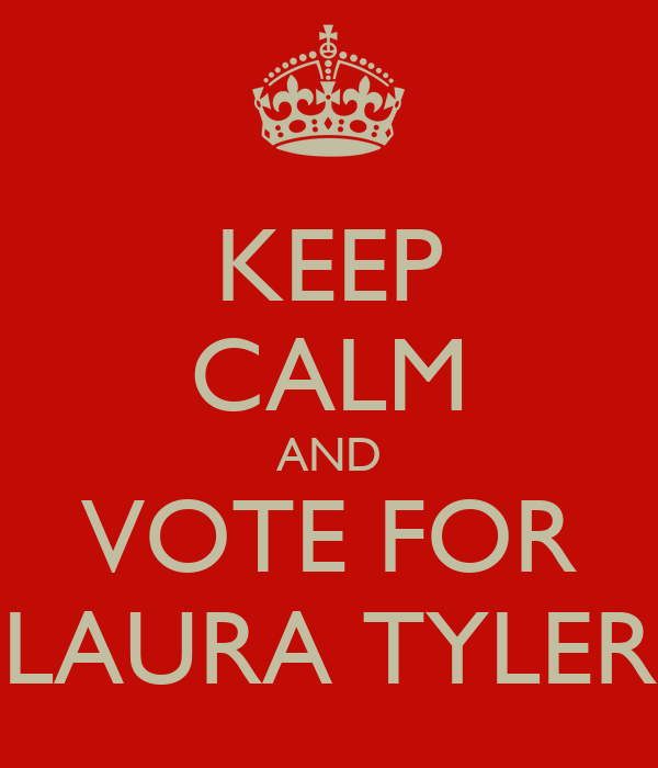 KEEP CALM AND VOTE FOR LAURA TYLER