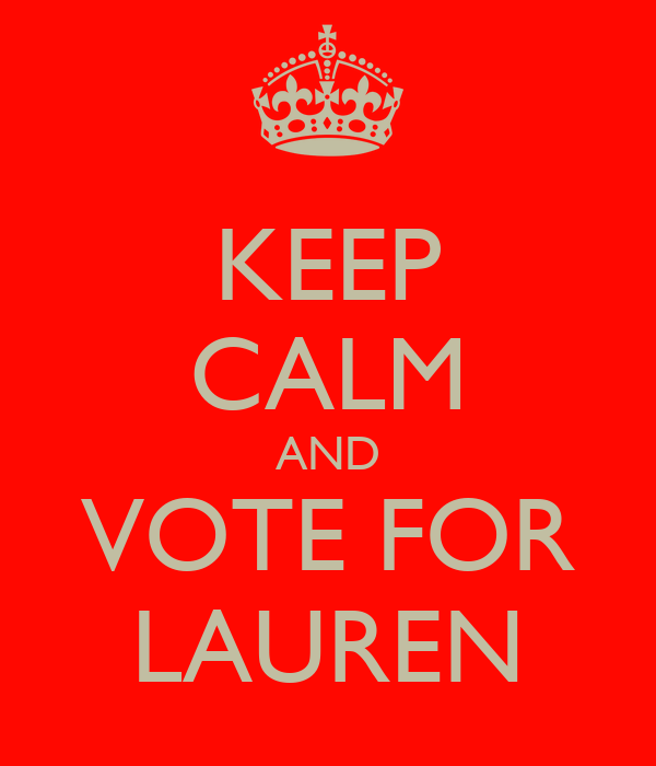 KEEP CALM AND VOTE FOR LAUREN