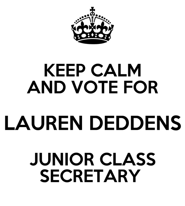 KEEP CALM AND VOTE FOR LAUREN DEDDENS JUNIOR CLASS SECRETARY