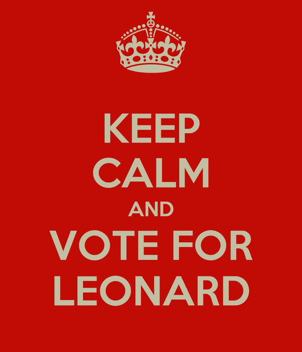 KEEP CALM AND VOTE FOR LEONARD
