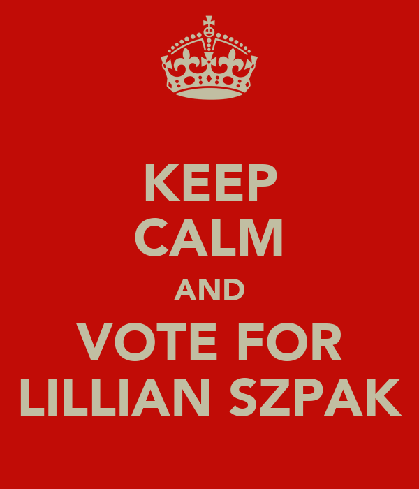 KEEP CALM AND VOTE FOR LILLIAN SZPAK