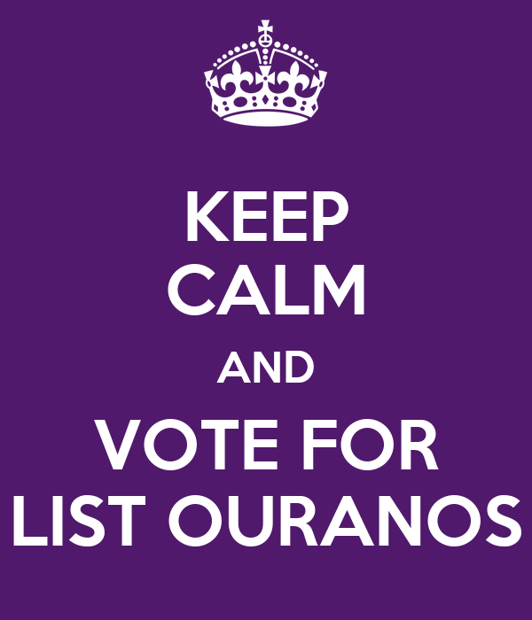 KEEP CALM AND VOTE FOR LIST OURANOS