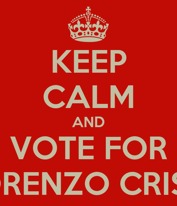 KEEP CALM AND VOTE FOR LORENZO CRISCI